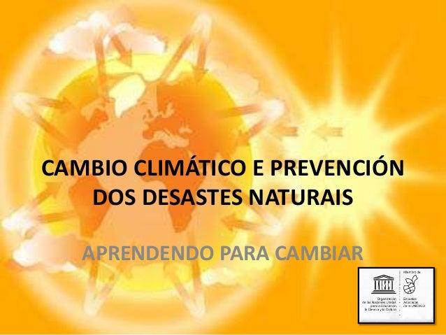 CAMBIO CLIMÁTICO E PREVENCIÓN DOS DESASTES NATURAIS APRENDENDO PARA CAMBIAR