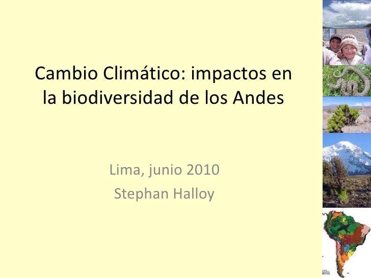 Cambio Climático: impactos en la biodiversidad de los Andes<br />Lima, junio 2010<br />Stephan Halloy<br />