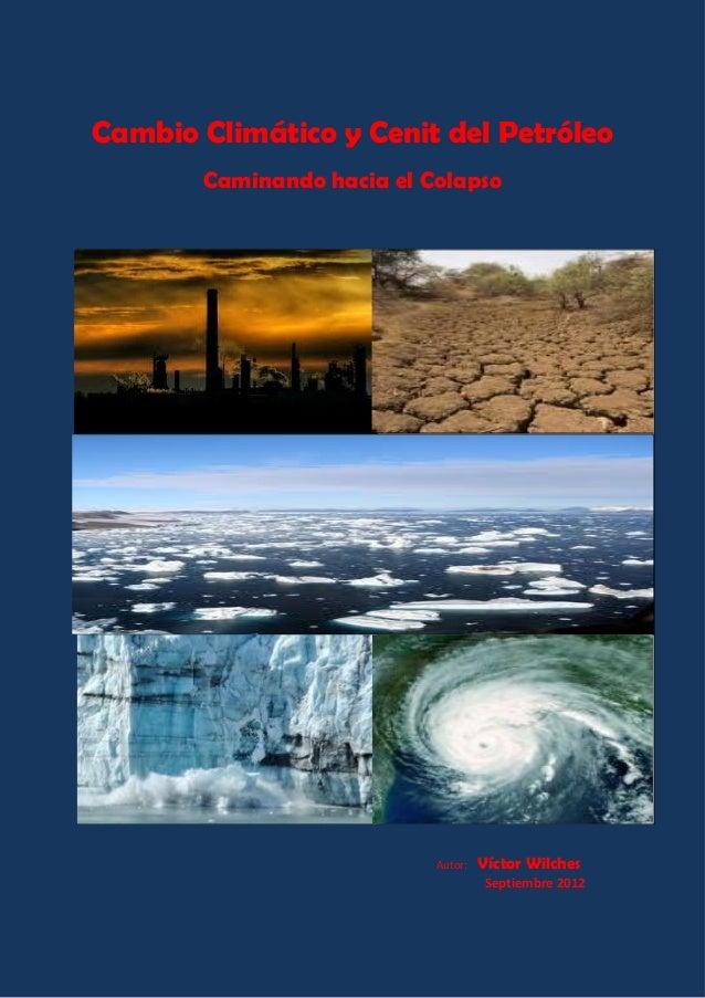 Cambio Climático y Cenit del PetróleoCaminando hacia el ColapsoAutor: Víctor WilchesSeptiembre 2012