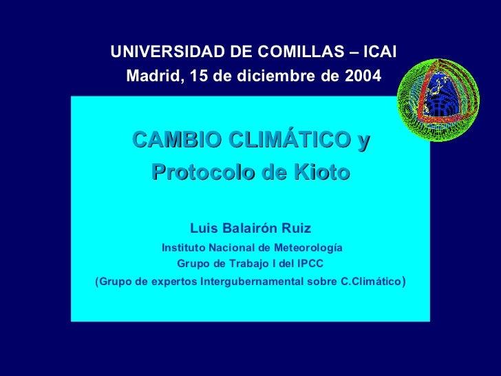 UNIVERSIDAD DE COMILLAS – ICAI   Madrid, 15 de diciembre de 2004      CAMBIO CLIMÁTICO y       Protocolo de Kioto         ...