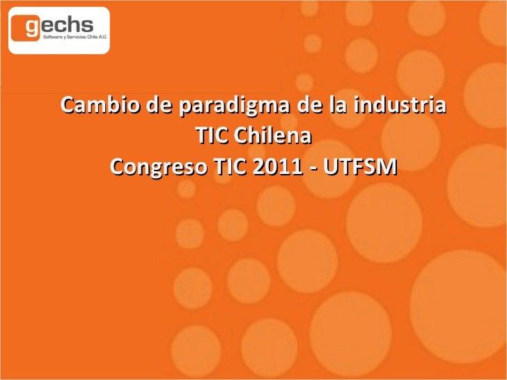 Cambio de paradigma de la industria TIC Chilena Congreso TIC 2011 - UTFSM