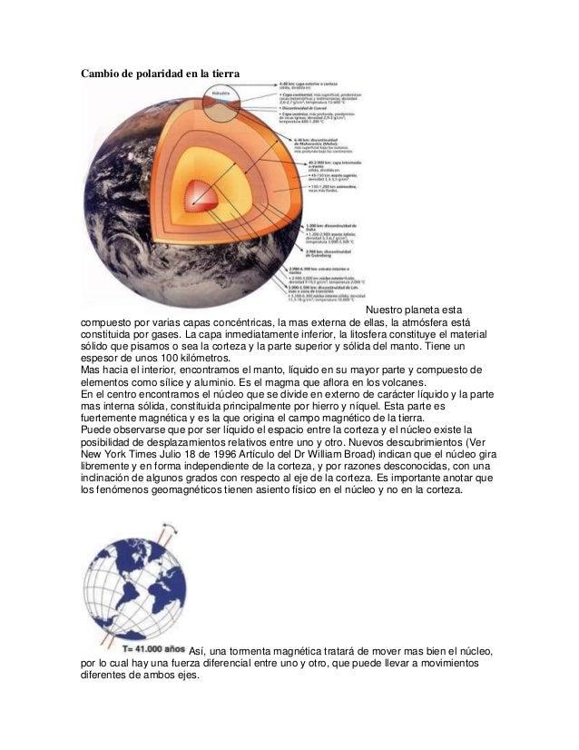 Cambio de polaridad en la tierra  Nuestro planeta esta compuesto por varias capas concéntricas, la mas externa de ellas, l...