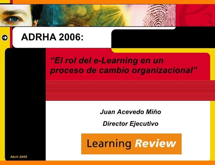 """ADRHA 2006:               """"El rol del e-Learning en un              proceso de cambio organizacional""""                     ..."""