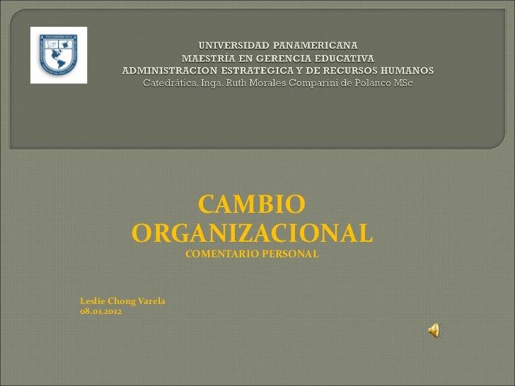 CAMBIO ORGANIZACIONAL COMENTARIO PERSONAL Leslie Chong Varela 08.01.2012