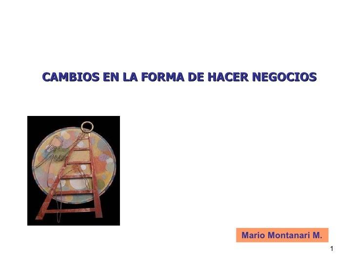 CAMBIOS EN LA FORMA DE HACER NEGOCIOS Mario Montanari M.
