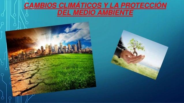 CAMBIOS CLIMÁTICOS Y LA PROTECCIÓN DEL MEDIO AMBIENTE