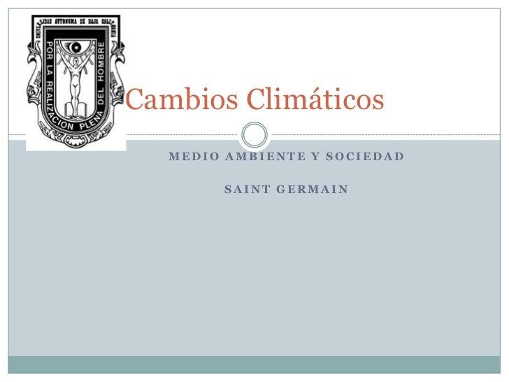 Cambios Climáticos   MEDIO AMBIENTE Y SOCIEDAD        SAINT GERMAIN