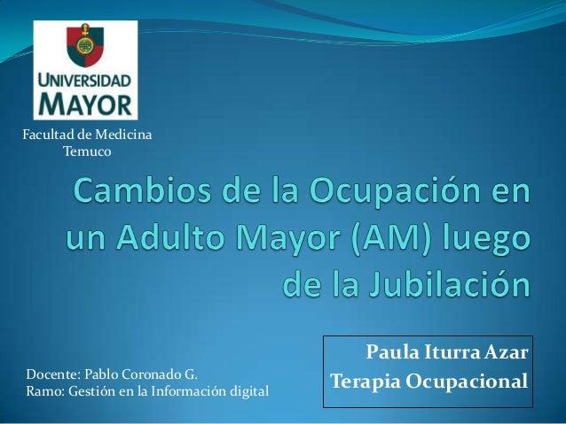 Facultad de Medicina       Temuco                                             Paula Iturra AzarDocente: Pablo Coronado G.R...