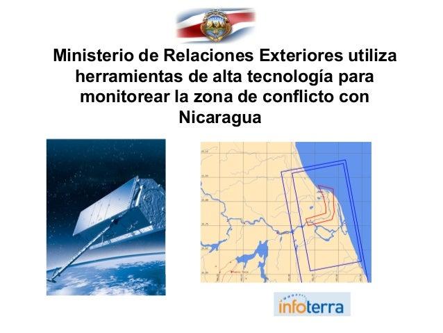 Ministerio de Relaciones Exteriores utiliza herramientas de alta tecnología para monitorear la zona de conflicto con Nicar...