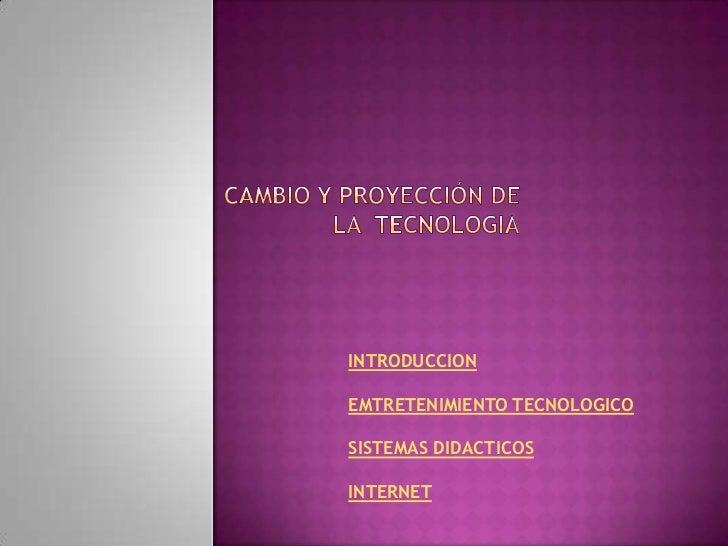 INTRODUCCIONEMTRETENIMIENTO TECNOLOGICOSISTEMAS DIDACTICOSINTERNET