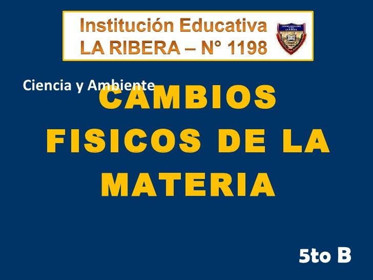 CAMBIOS FISICOS DE LA MATERIA 5to B Ciencia y Ambiente