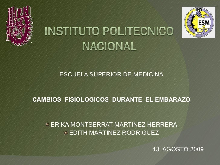 <ul><li>ESCUELA SUPERIOR DE MEDICINA </li></ul><ul><li>CAMBIOS  FISIOLOGICOS  DURANTE  EL EMBARAZO </li></ul><ul><li>ERIKA...