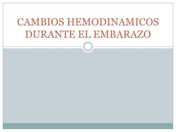 CAMBIOS HEMODINAMICOS DURANTE EL EMBARAZO<br />