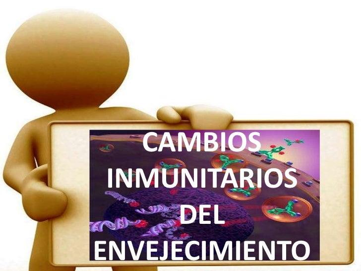 Cambios de la inmunidad en el envejecimiento