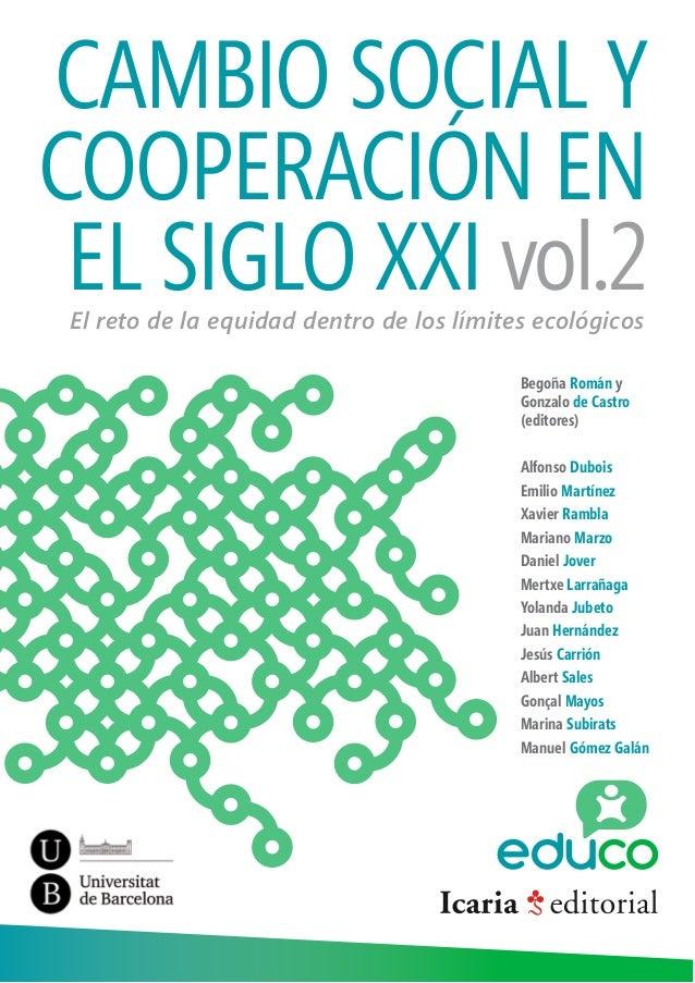 CAMBIO SOCIAL Y  COOPERACIÓN EN  EL SIGLO XXI vol.2  El reto de la equidad dentro de los límites ecológicos  Begoña Román ...
