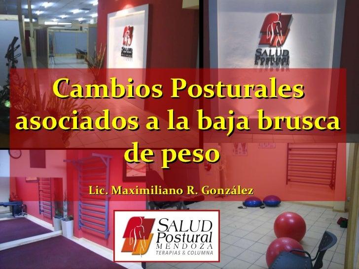 Cambios Posturales asociados a la baja brusca de peso  Lic. Maximiliano R. González