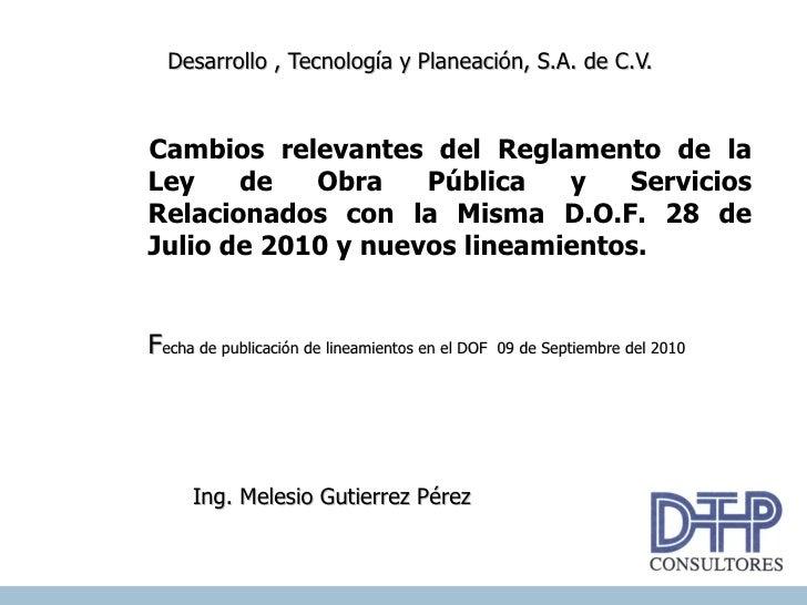 Desarrollo , Tecnología y Planeación, S.A. de C.V.Cambios relevantes del Reglamento de laLey    de   Obra    Pública   y  ...