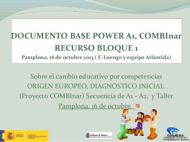 DOCUMENTO BASE POWER A1, COMBInar RECURSO BLOQUE 1 Pamplona, 16 de octubre 2013 ( F. Luengo y equipo Atlántida)  Sobre el ...