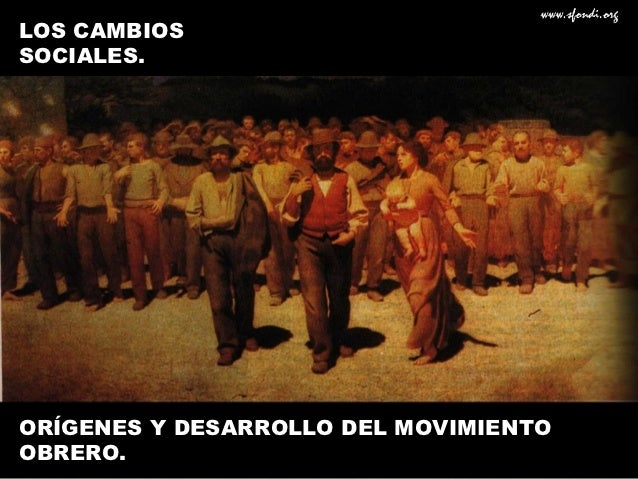 LOS CAMBIOSSOCIALES.ORÍGENES Y DESARROLLO DEL MOVIMIENTOOBRERO.