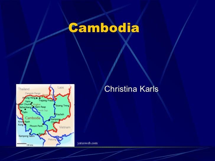 Cambodia <ul><li>Christina Karls </li></ul>yatesweb.com