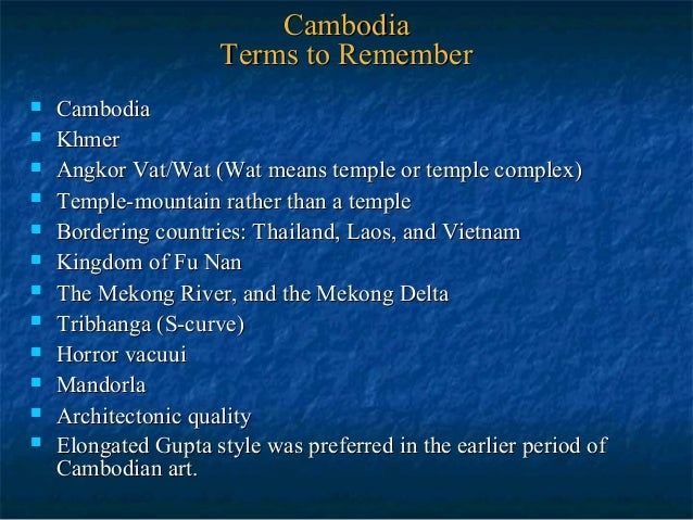 Cambodia Terms to Remember              Cambodia Khmer Angkor Vat/Wat (Wat means temple or temple complex) Tem...
