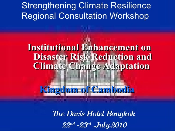 Strengthening Climate Resilience Regional Consultation Workshop  Institutional Enhancement on Disaster Risk Reduction and ...