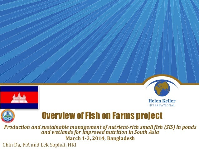 Overview of Fish on Farms project Production and sustainable management of nutrient-rich small fish (SIS) in ponds and wet...