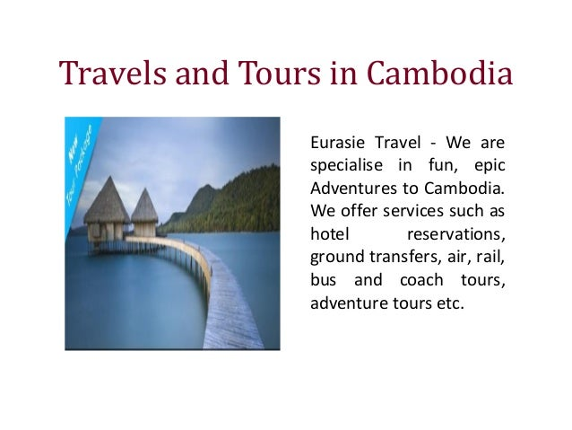 Travels and Tours in Cambodia Eurasie Travel - We are specialise in fun, epic Adventures to Cambodia. We offer services su...
