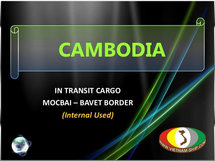 CAMBODIA IN TRANSIT CARGO MOCBAI – BAVET BORDER (Internal Used)
