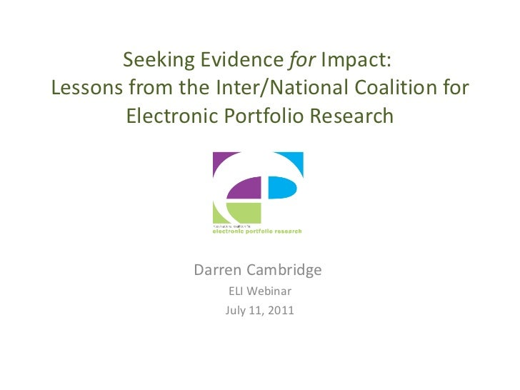Seeking Evidence  for  Impact:  Lessons from the Inter/National Coalition for Electronic Portfolio Research Darren Cambrid...