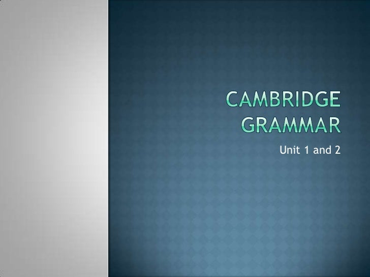 Cambridge grammar unit 1 + 2