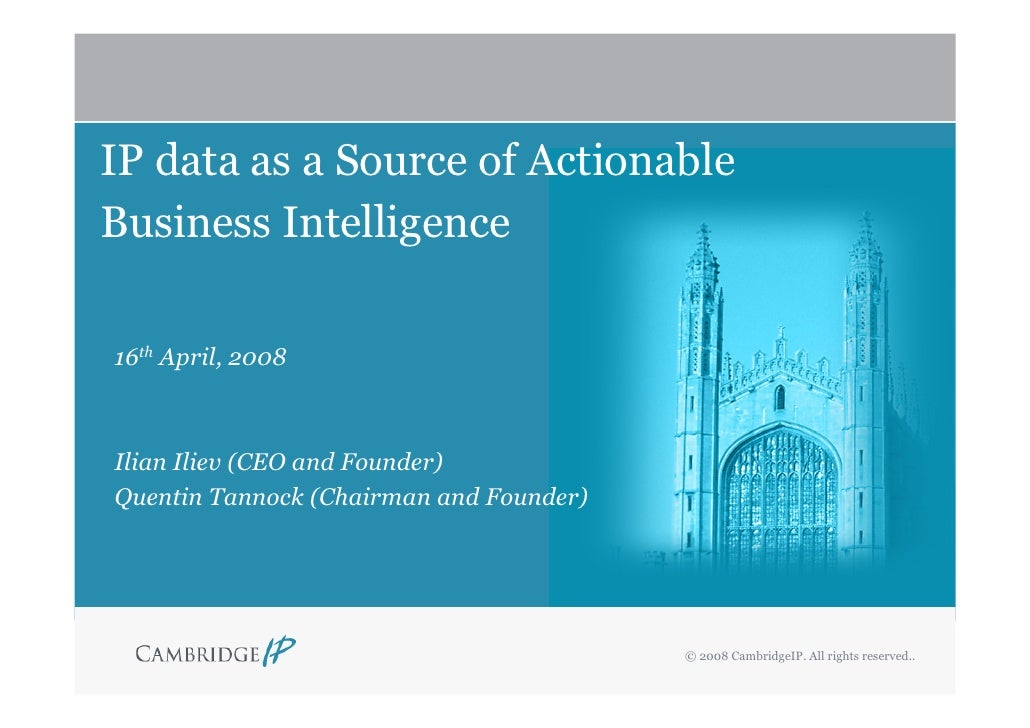IP data as a Source of Actionable Business Intelligence  16th April, 2008    Ilian Iliev (CEO and Founder) Quentin Tannock...