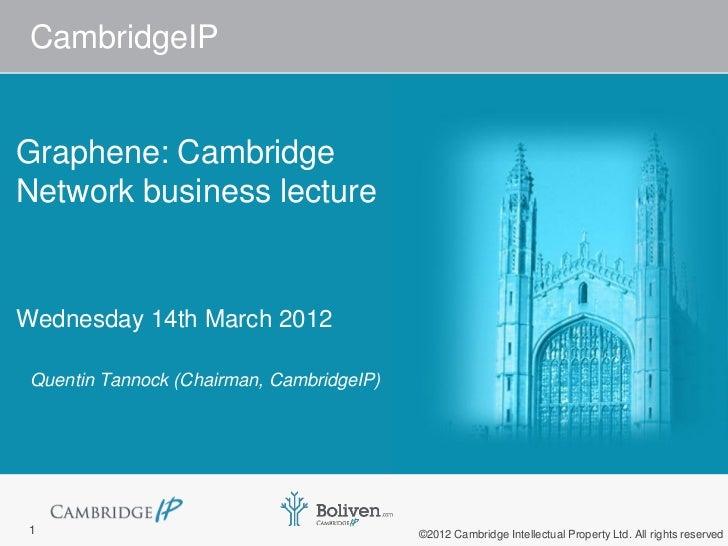 CambridgeIPGraphene: CambridgeNetwork business lectureWednesday 14th March 2012 Quentin Tannock (Chairman, CambridgeIP) 1 ...