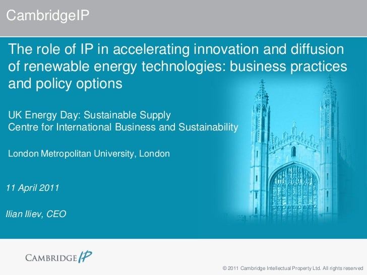CambridgeIPThe role of IP in accelerating innovation and diffusionof renewable energy technologies: business practicesand ...