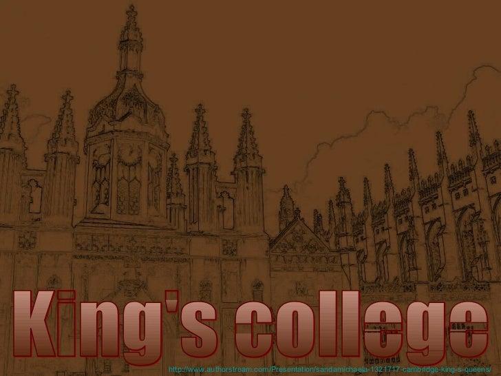 King's college http://www.authorstream.com/Presentation/sandamichaela-1321717-cambridge-king-s-queens/