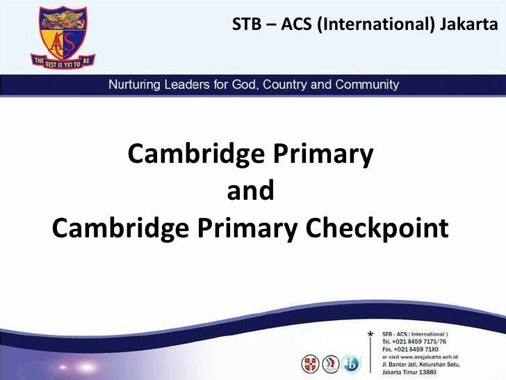 STB – ACS (International) Jakarta    Cambridge Primary            andCambridge Primary Checkpoint