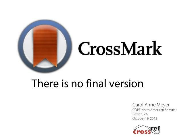 There is no final version                      Carol Anne Meyer CrossR                      COPE North American Seminar   ...