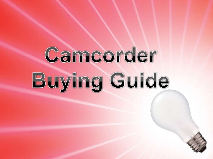 Types of Camcorders• Digital Camcorders• DVD Camcorders• HD Camcorders                       Visit: ComparisonDeals.Com