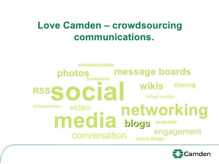Love Camden – crowdsourcing communications. social media networking RSS blogs video podcasts bookmarks virtual worlds conv...