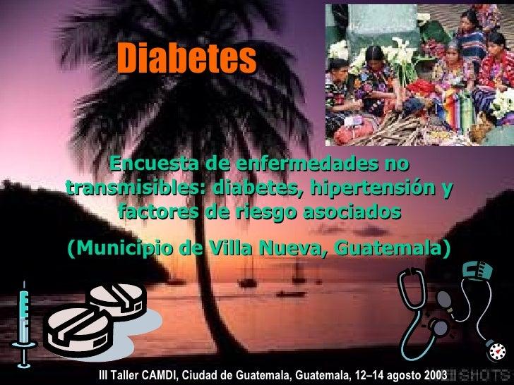 Diabetes Encuesta de enfermedades no transmisibles: diabetes, hipertensión y factores de riesgo asociados (Municipio de Vi...