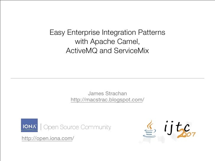 Easy Enterprise Integration Patterns                   with Apache Camel,                ActiveMQ and ServiceMix          ...