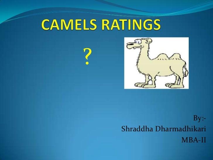 CAMELS RATINGS<br />?<br />By:-<br />Shraddha Dharmadhikari<br />MBA-II<br />