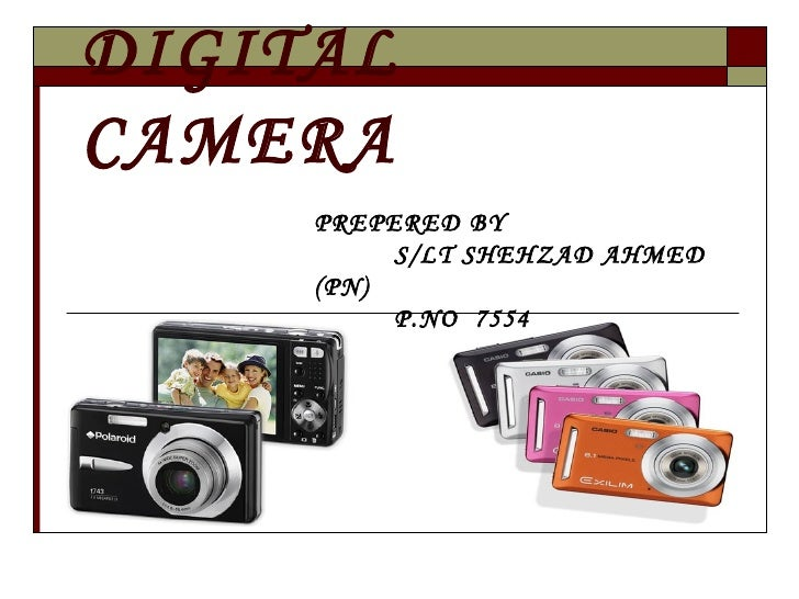 DIGITAL CAMERA PREPERED BY  S/LT SHEHZAD AHMED (PN) P.NO  7554