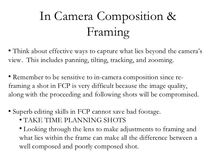 In Camera Composition &                   Framing• Think about effective ways to capture what lies beyond the camera'sview...