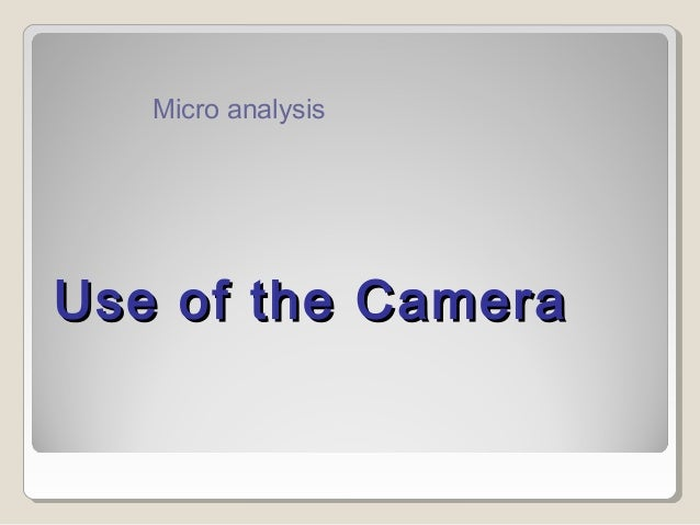 Use of the CameraUse of the Camera Micro analysis