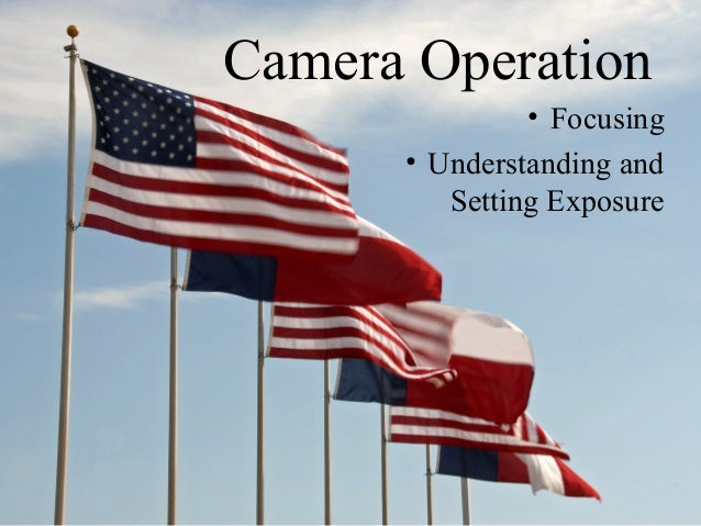 Camera Operation• Focusing• Understanding andSetting Exposure