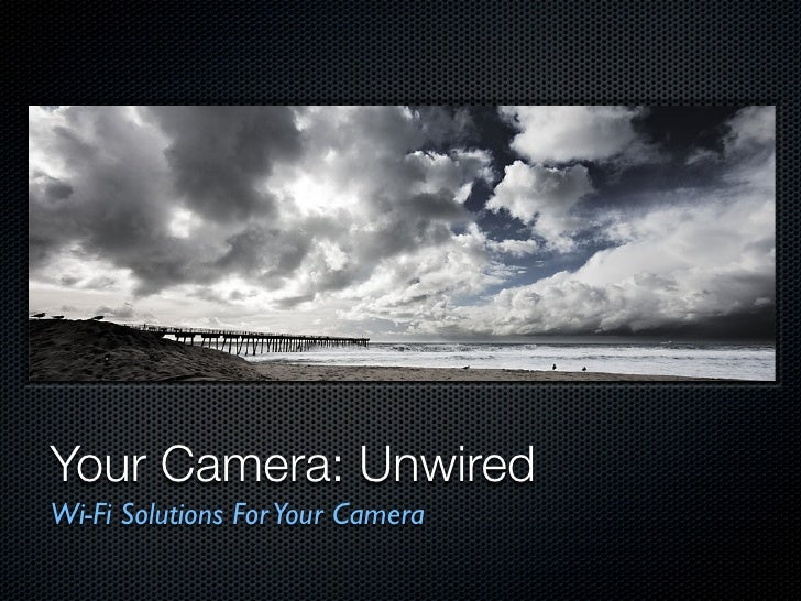 Your Camera: Unwired Wi-Fi Solutions For Your Camera