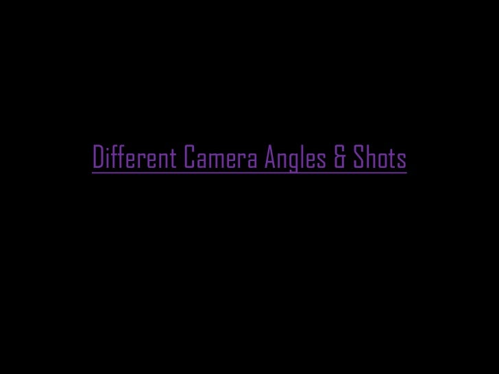 Different Camera Angles & Shots