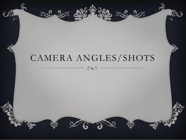 CAMERA ANGLES/SHOTS