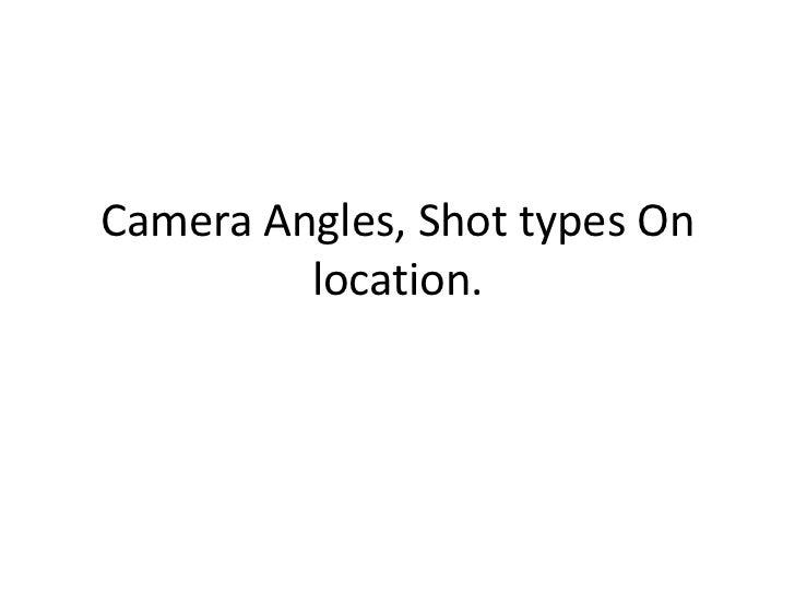 Camera Angles, Shot types On         location.
